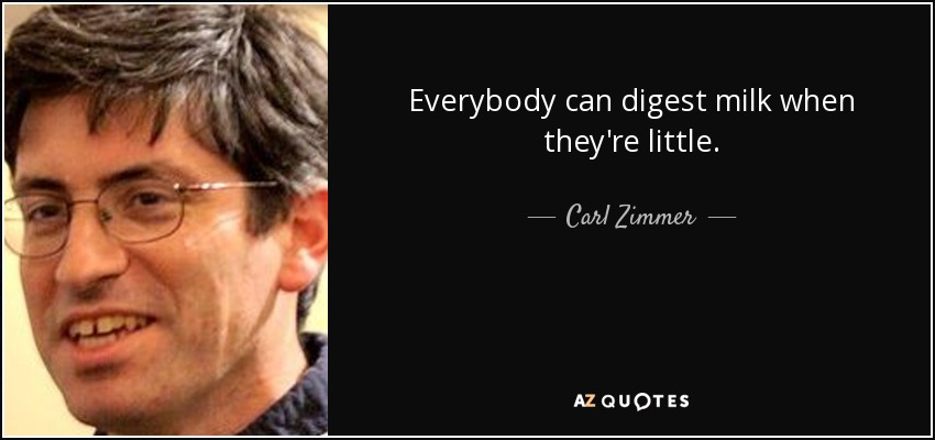 Everybody can digest milk when they're little. - Carl Zimmer