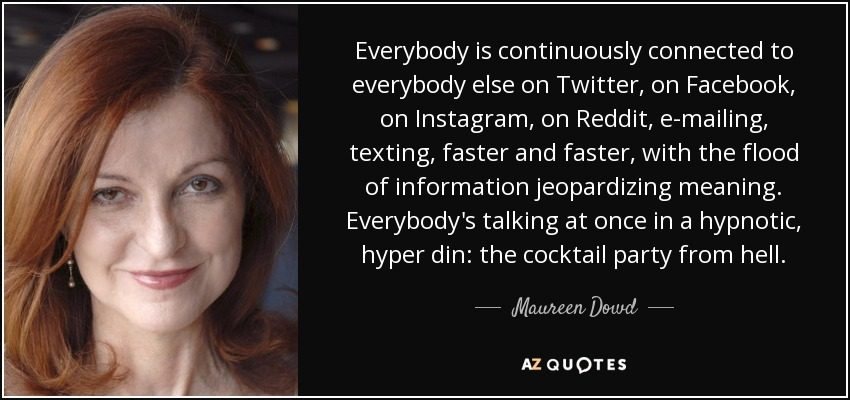 Maureen Dowd quote: Everybody is continuously connected to