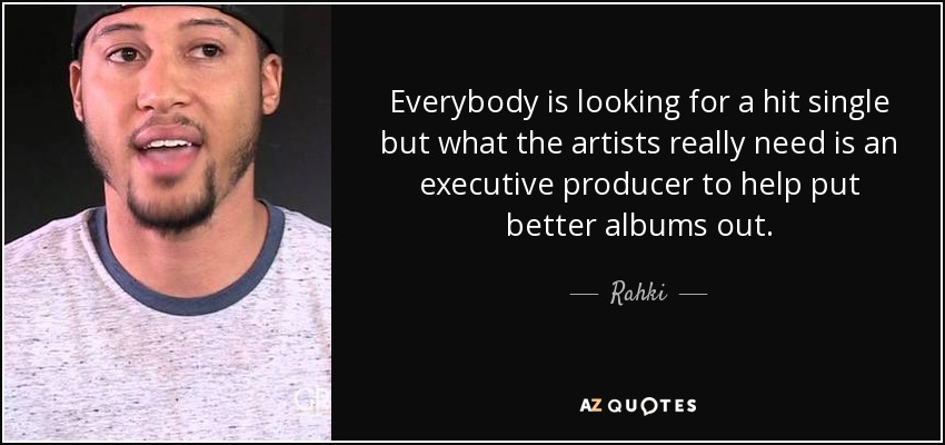 Rahki Quote Everybody Is Looking For A Hit Single But What The