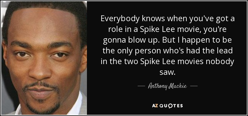 Anthony Mackie Quote Everybody Knows When Youve Got A Role In A
