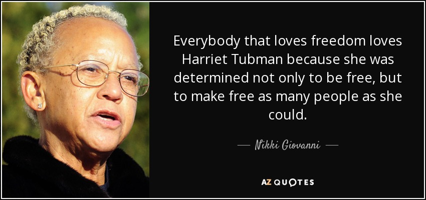 Nikki Giovanni Quote Everybody That Loves Freedom Loves Harriet Extraordinary Harriet Tubman Quotes
