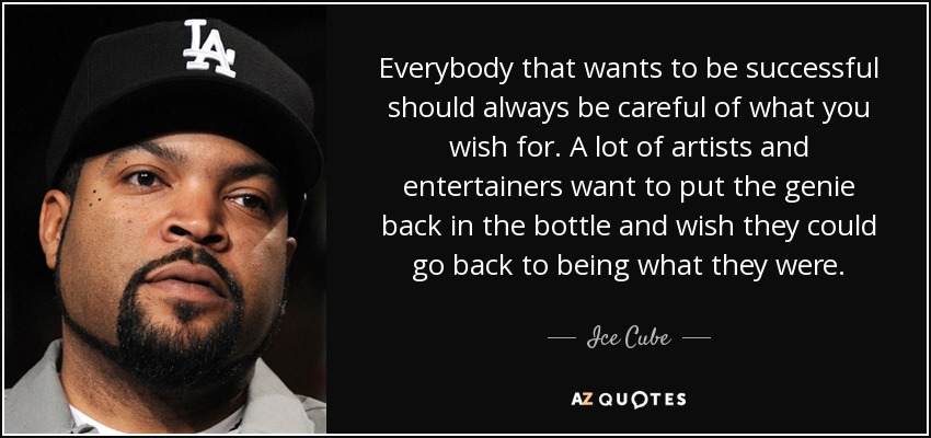 Ice Cube Quote Everybody That Wants To Be Successful Should Always