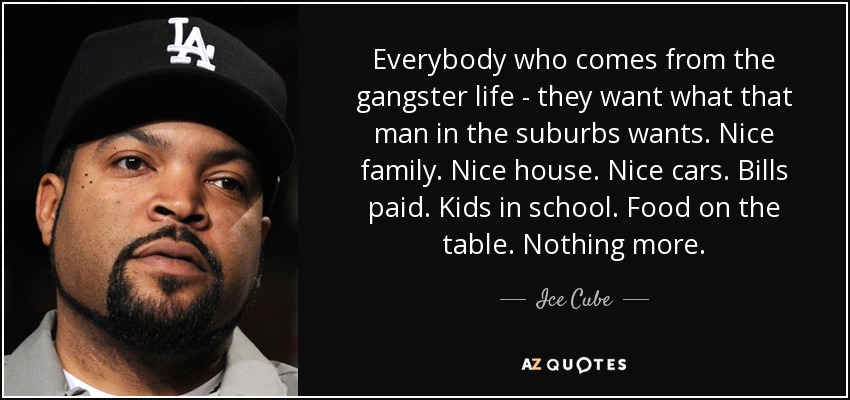 Ice Cube Quote Everybody Who Comes From The Gangster Life They Custom Gangster Life Quotes