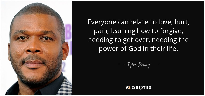 Tyler Perry Quote Everyone Can Relate To Love Hurt Pain Learning