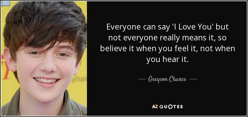 Greyson Chance quote: Everyone can say 'I Love You' but not