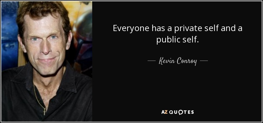 Everyone has a private self and a public self. - Kevin Conroy
