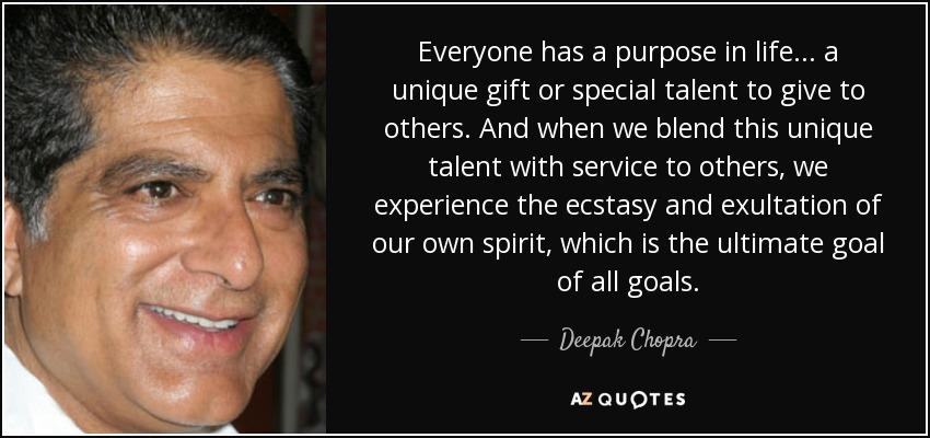 Deepak Chopra Quote Everyone Has A Purpose In Life A Unique Gift
