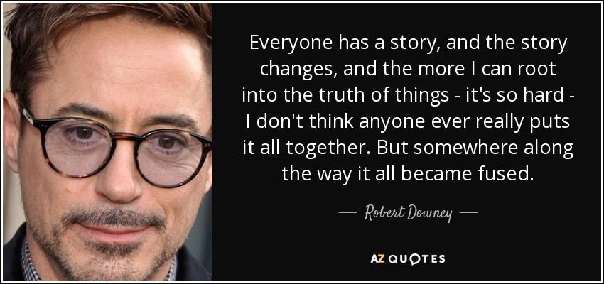Robert Downey Jr Quote Everyone Has A Story And The Story