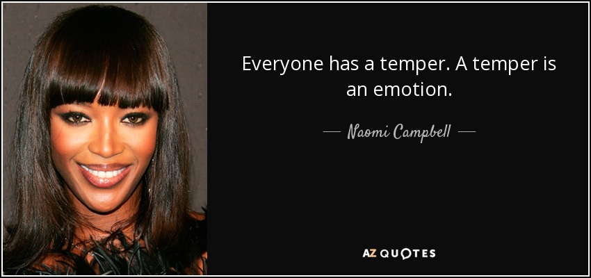 Everyone has a temper. A temper is an emotion. - Naomi Campbell