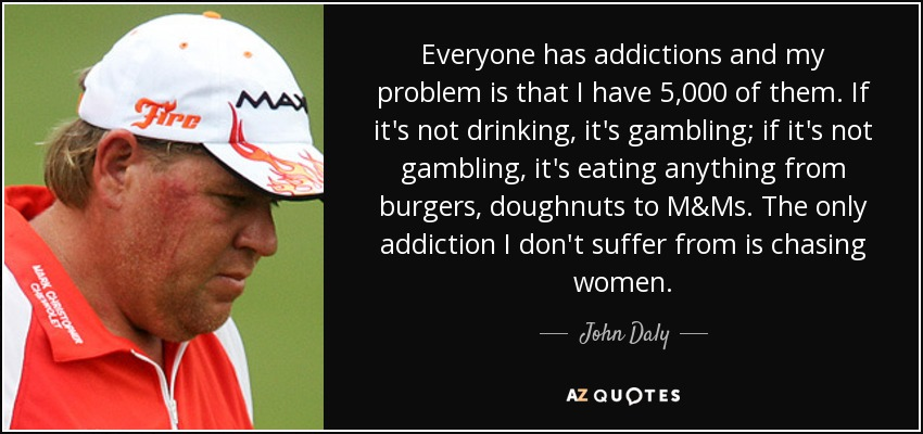 Daly gambling john problem ca casino in lincoln thunder valley