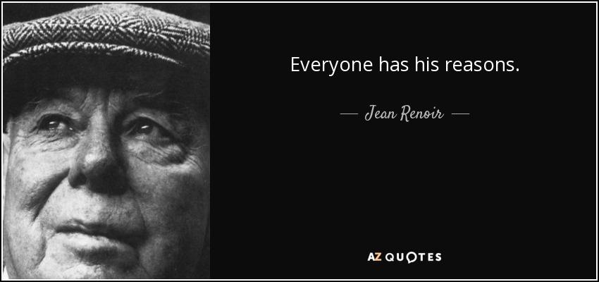 Everyone has his reasons. - Jean Renoir
