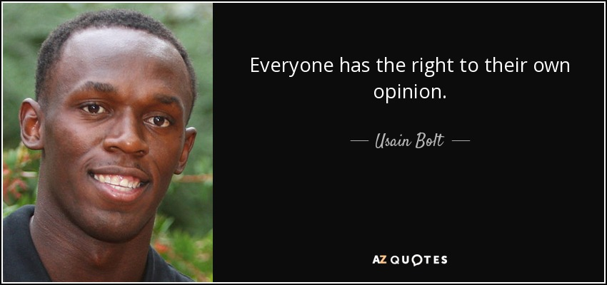 Usain Bolt Quote Everyone Has The Right To Their Own Opinion