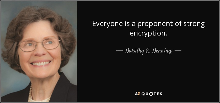 Everyone is a proponent of strong encryption. - Dorothy E. Denning