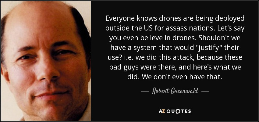 Everyone knows drones are being deployed outside the US for assassinations. Let's say you even believe in drones. Shouldn't we have a system that would