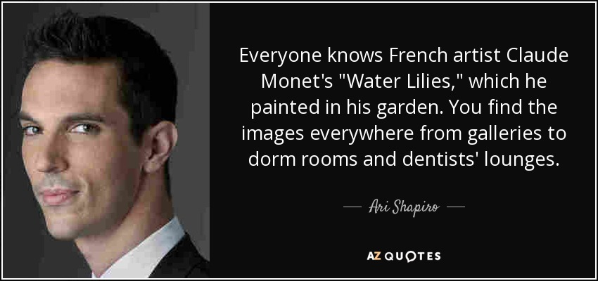 Everyone knows French artist Claude Monet's