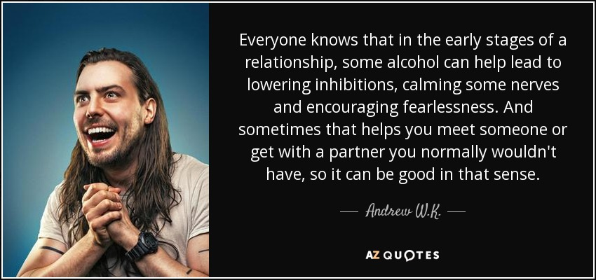 Andrew W K  quote: Everyone knows that in the early stages of a