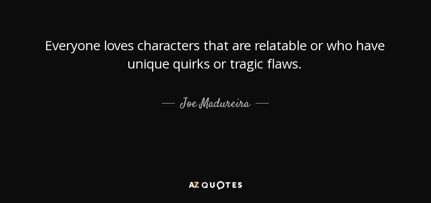 Joe Madureira Quote Everyone Loves Characters That Are Relatable Or