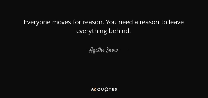 Agathe Snow Quote Everyone Moves For Reason You Need A Reason To