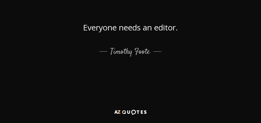 timothy foote quote everyone needs an editor
