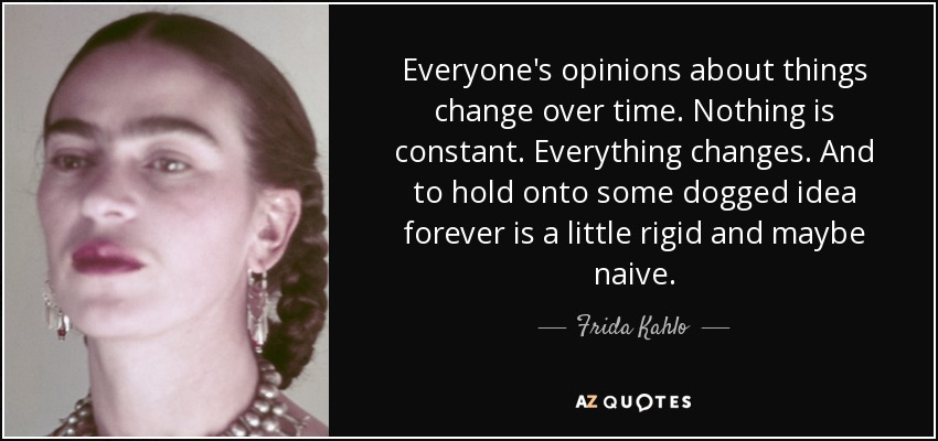 Frida Kahlo Quote Everyones Opinions About Things Change Over Time