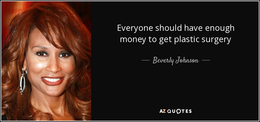 Everyone should have enough money to get plastic surgery - Beverly Johnson