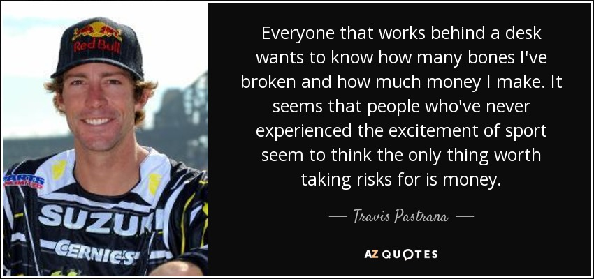 travis pastrana quote everyone that works behind a desk. Black Bedroom Furniture Sets. Home Design Ideas