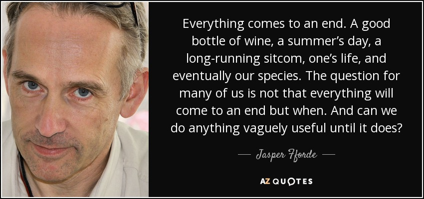 Jasper Fforde Quote Everything Comes To An End A Good Bottle Of