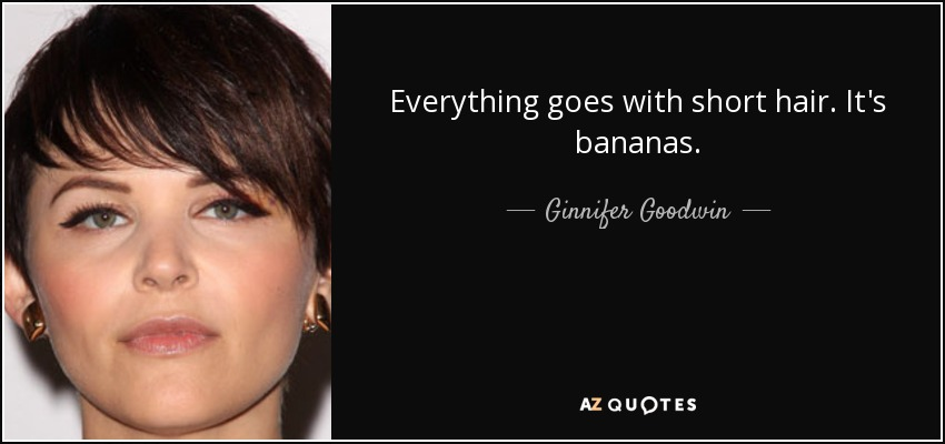 Ginnifer Goodwin Quote Everything Goes With Short Hair It S Bananas