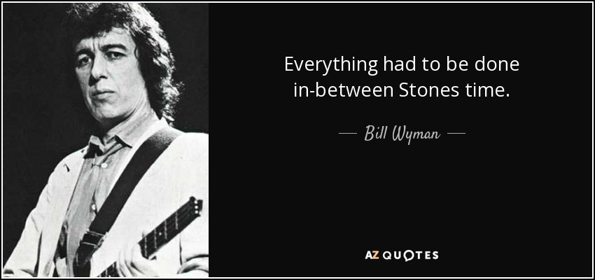 Everything had to be done in-between Stones time. - Bill Wyman