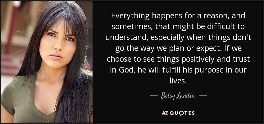 Betsy Landin Quote Everything Happens For A Reason And Sometimes