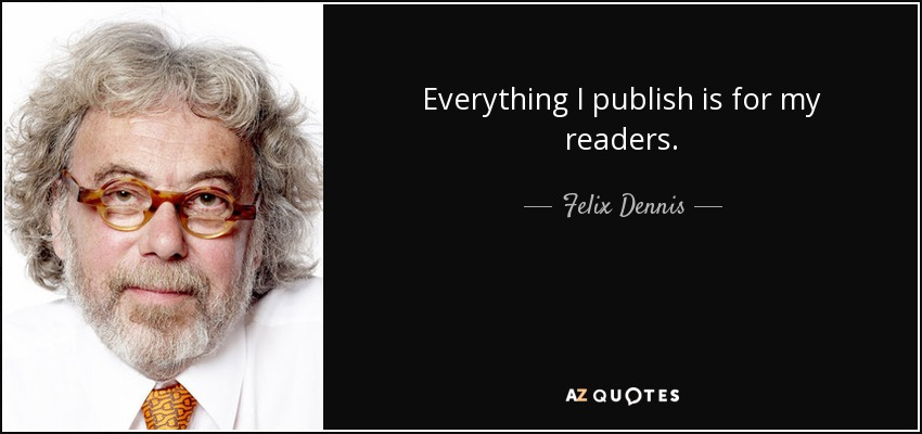 Everything I publish is for my readers. - Felix Dennis