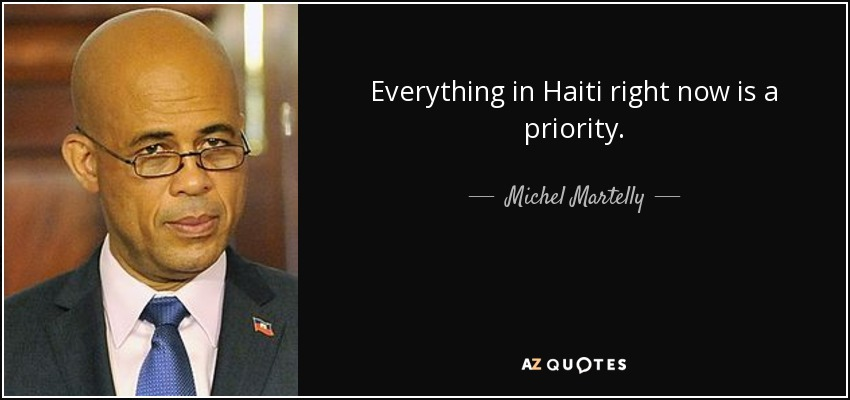 Everything in Haiti right now is a priority. - Michel Martelly