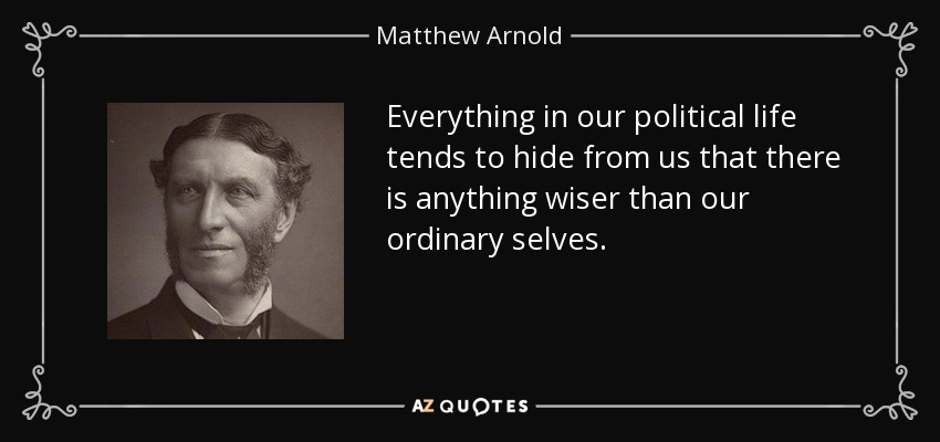 Matthew Arnold Quote Everything In Our Political Life Tends To Hide