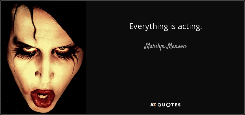 Everything is acting. - Marilyn Manson