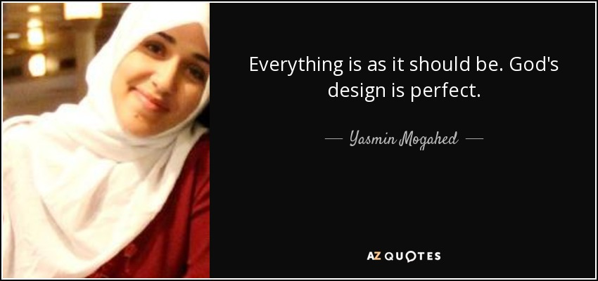 Yasmin Mogahed Quote Everything Is As It Should Be Gods Design Is