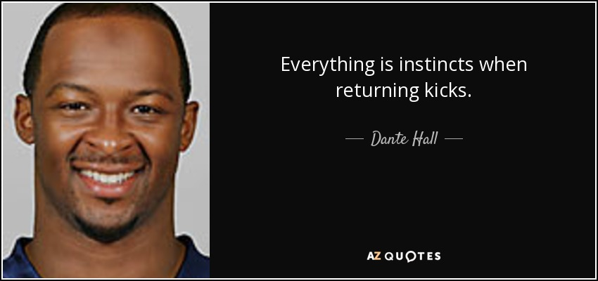 Everything is instincts when returning kicks. - Dante Hall