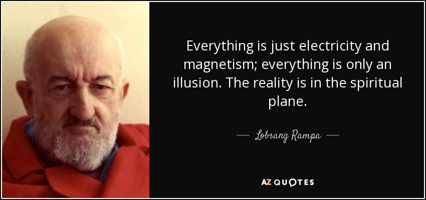 Lobsang Rampa Quote Everything Is Just Electricity And Magnetism