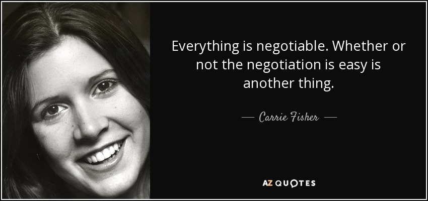 Carrie Fisher Quote Everything Is Negotiable Whether Or
