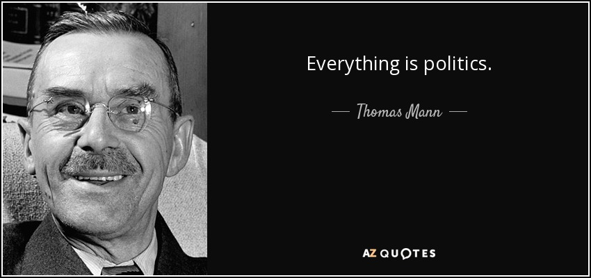 Thomas Mann Quote Everything Is Politics
