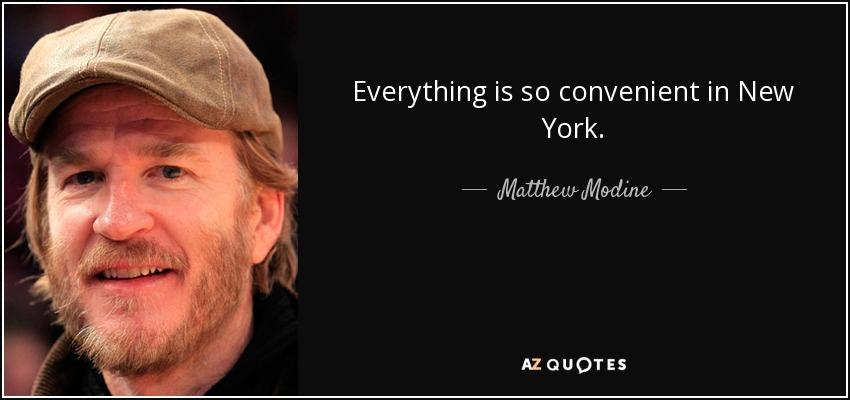 Everything is so convenient in New York. - Matthew Modine