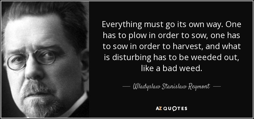 Wladyslaw Stanislaw Reymont Quote Everything Must Go Its Own Way