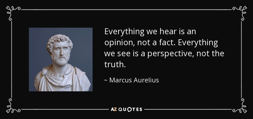 marcus aurelius quote  everything we hear is an opinion  not a fact  everything
