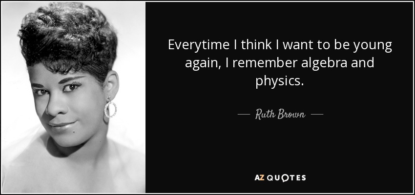 Ruth Brown Quote Everytime I Think I Want To Be Young Again I