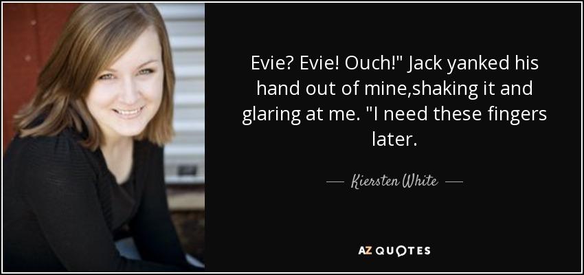 Evie? Evie! Ouch!