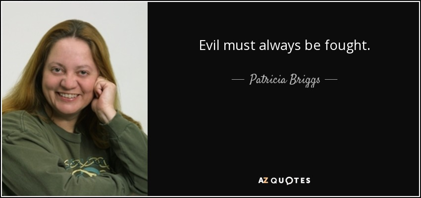 Evil must always be fought. - Patricia Briggs