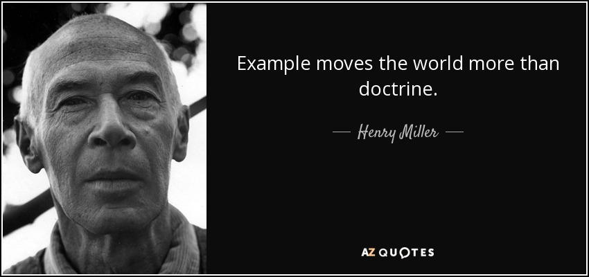 Example moves the world more than doctrine. - Henry Miller