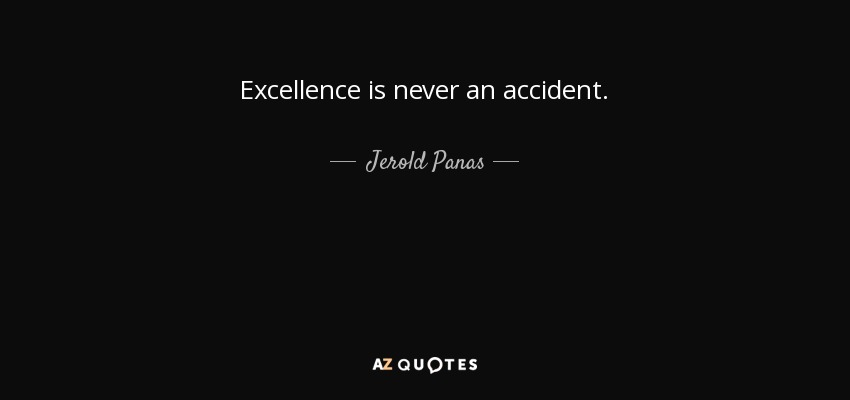 Jerold Panas quote: Excellence is never an accident.