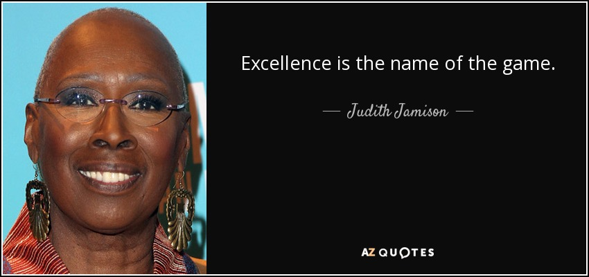 Excellence is the name of the game. - Judith Jamison