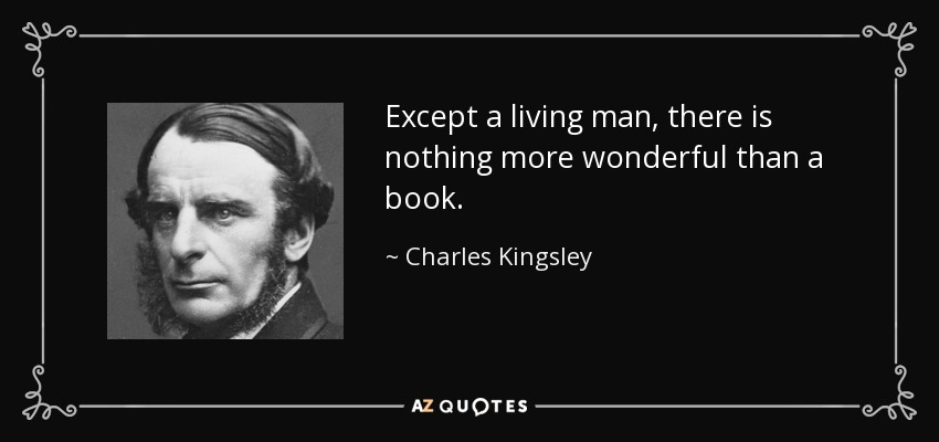 Except a living man, there is nothing more wonderful than a book. - Charles Kingsley