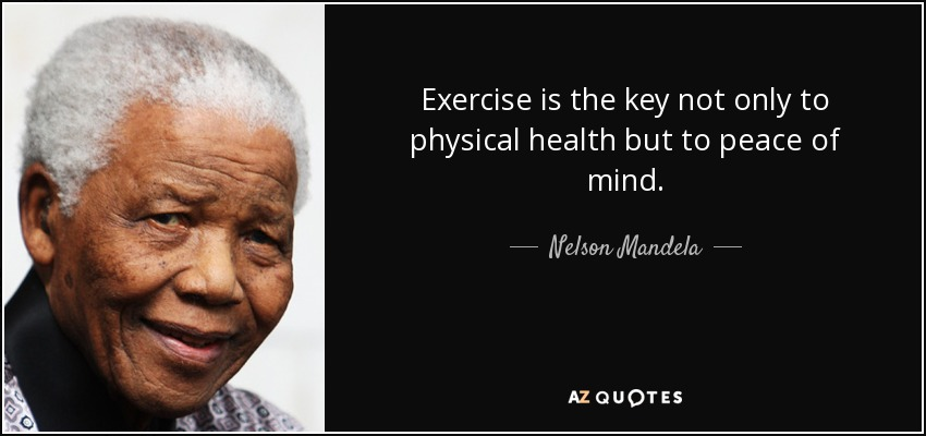 Nelson Mandela Quote Exercise Is The Key Not Only To Physical Health But
